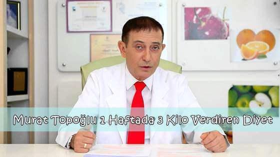 Murat Topoğlu 1 Haftada 3 Kilo Verdiren Diyet Listesi